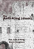 The Anti-King(dom): Not Just A King, But A KIngdom