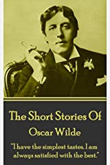 "The Short Stories Of Oscar Wilde: ""I have the simplest tastes. I am always satisfied with the best."" Kindle Edition"
