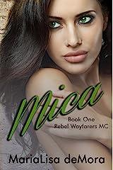 Mica: Book 1 in the Rebel Wayfarers MC saga Kindle Edition