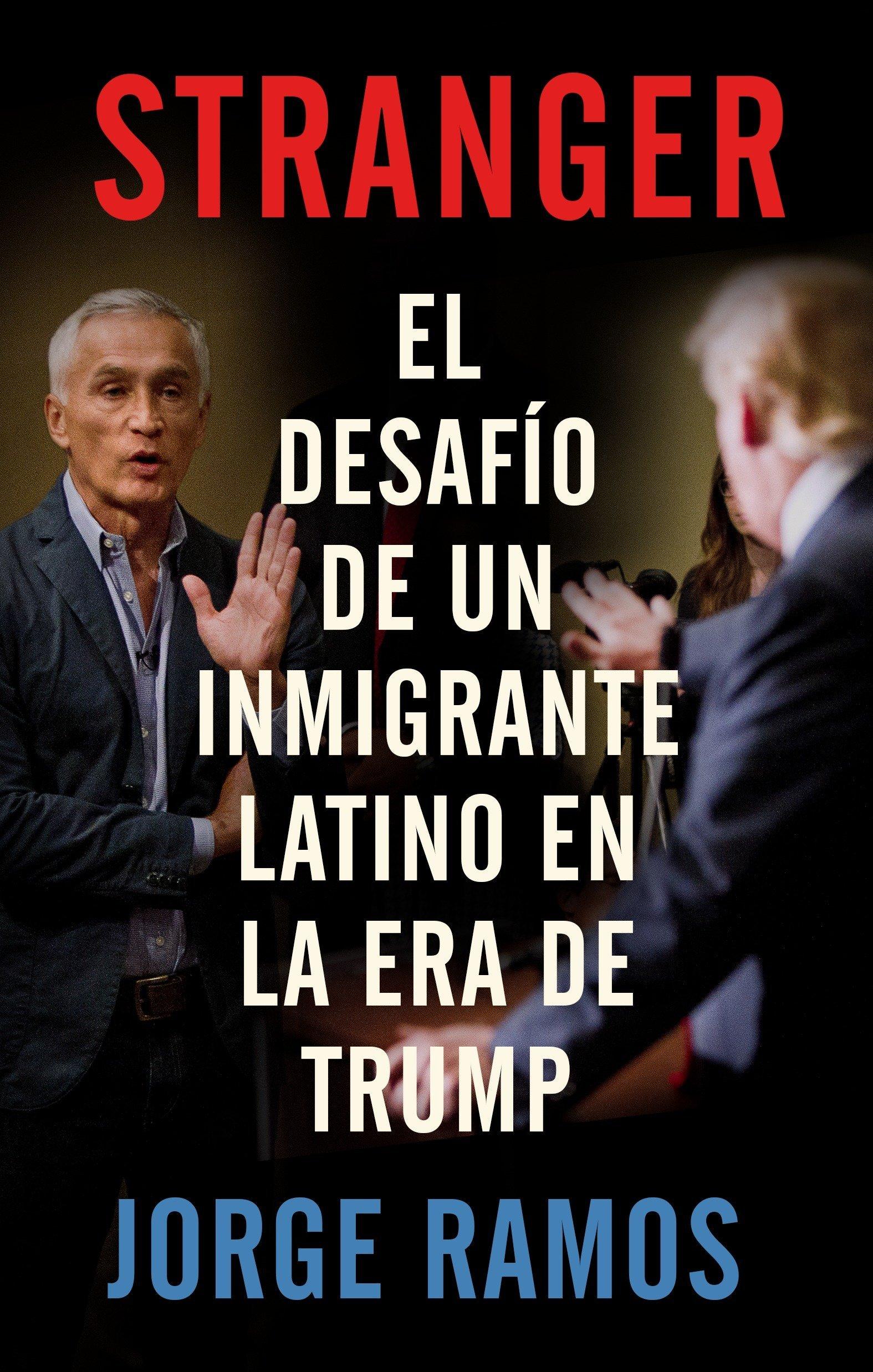 Stranger (En Espanol): El Desafio de Un Inmigrante Latino En La Era de Trump Tapa blanda – 27 feb 2018 Jorge Ramos Ezra E. Fitz RANDOM HOUSE ESPANOL 0525563776