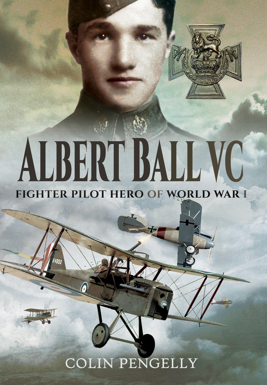 Albert Ball VC: Fighter Pilot Hero of World War I
