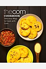 The Corn Cookbook: Delicious Ways to Cook with Corn (2nd Edition) Kindle Edition