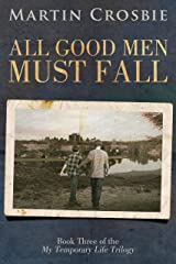All Good Men Must Fall: My Temporary Life Trilogy Book Three Kindle Edition