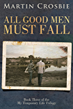 All Good Men Must Fall: My Temporary Life Trilogy Book Three