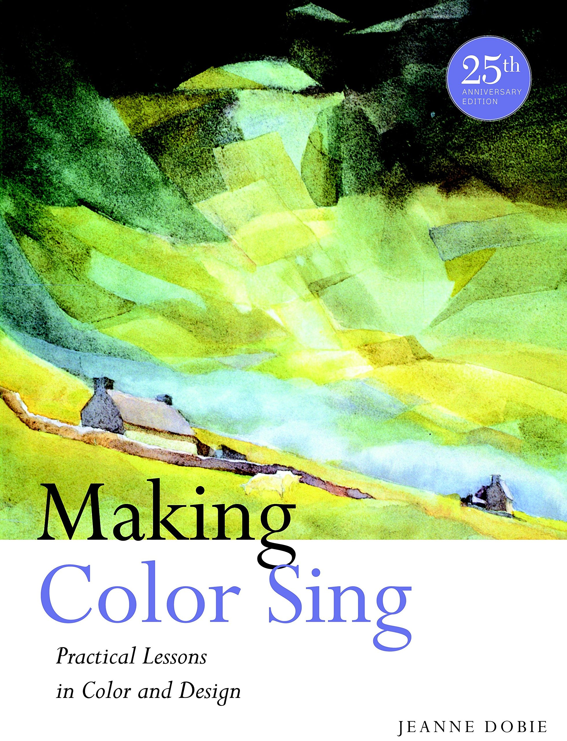 Making Color Sing, 25th Anniversary Edition: Practical Lessons in Color and Design