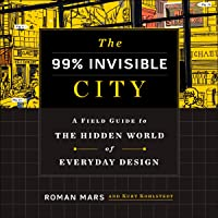 Image for The 99% Invisible City: A Field Guide to the Wonders of the Modern Metropolis