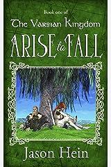 Arise to Fall (The Varsian Kingdom Series Book 1) Kindle Edition