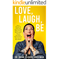 Love, Laugh, Be: How I Wound Up With Nine Amazing Kids (When I Only Knew About Three) And Other Extraordinary True Stories That Matter