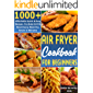 Air Fryer Cookbook for Beginners: 1000+ Affordable Quick & Easy Recipes. Fry Bake Grill & Roast Every Meal You Desire in…