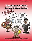 Grundwortschatz Deutsch - Dänisch - Englisch: Die wichtigsten 3.000 Wörter. Thematisch geordnet. Mit alphabetischer Wortliste.
