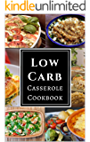 Low Carb Casserole Cookbook: Assortment of Delicious Low Carb Diet Casserole Recipes!