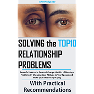 Solving the top 10 Relationship Problems: Powerful Lessons in Personal Change. Get Rid of Marriage Problems by Changing…