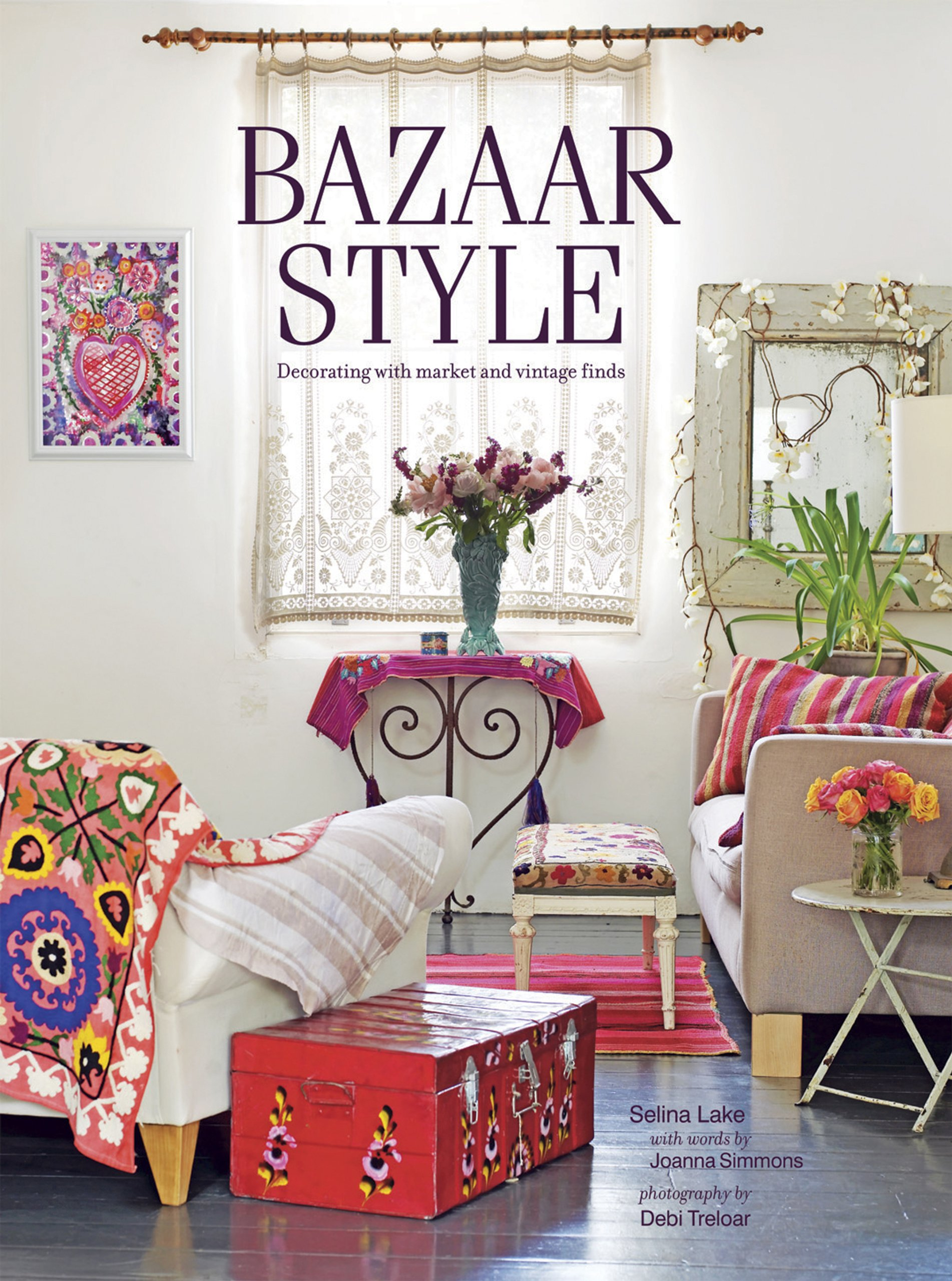 Bazaar Style: Decorating With Market And Vintage Finds: Selina Lake, Joanna  Simmons: 9781849753661: Amazon.com: Books