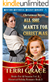 Christmas Bride - All She Wants for Christmas: Western Historical Holiday Romance (Brides For All Seasons Volume 4 Book…