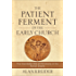 The Patient Ferment of the Early Church: The Improbable Rise of Christianity in the Roman Empire