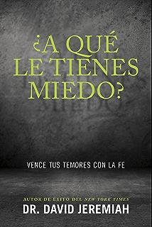 ¿A qué le tienes miedo?: Vence tus temores con la fe (Spanish