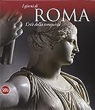 L'età della conquista. I giorni di Roma. Ediz. illustrata (Arte antica. Cataloghi)