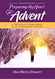 Preparing My Heart for Advent (New,Revised Edition): A Spiritual Pilgrimage for the Christmas Season