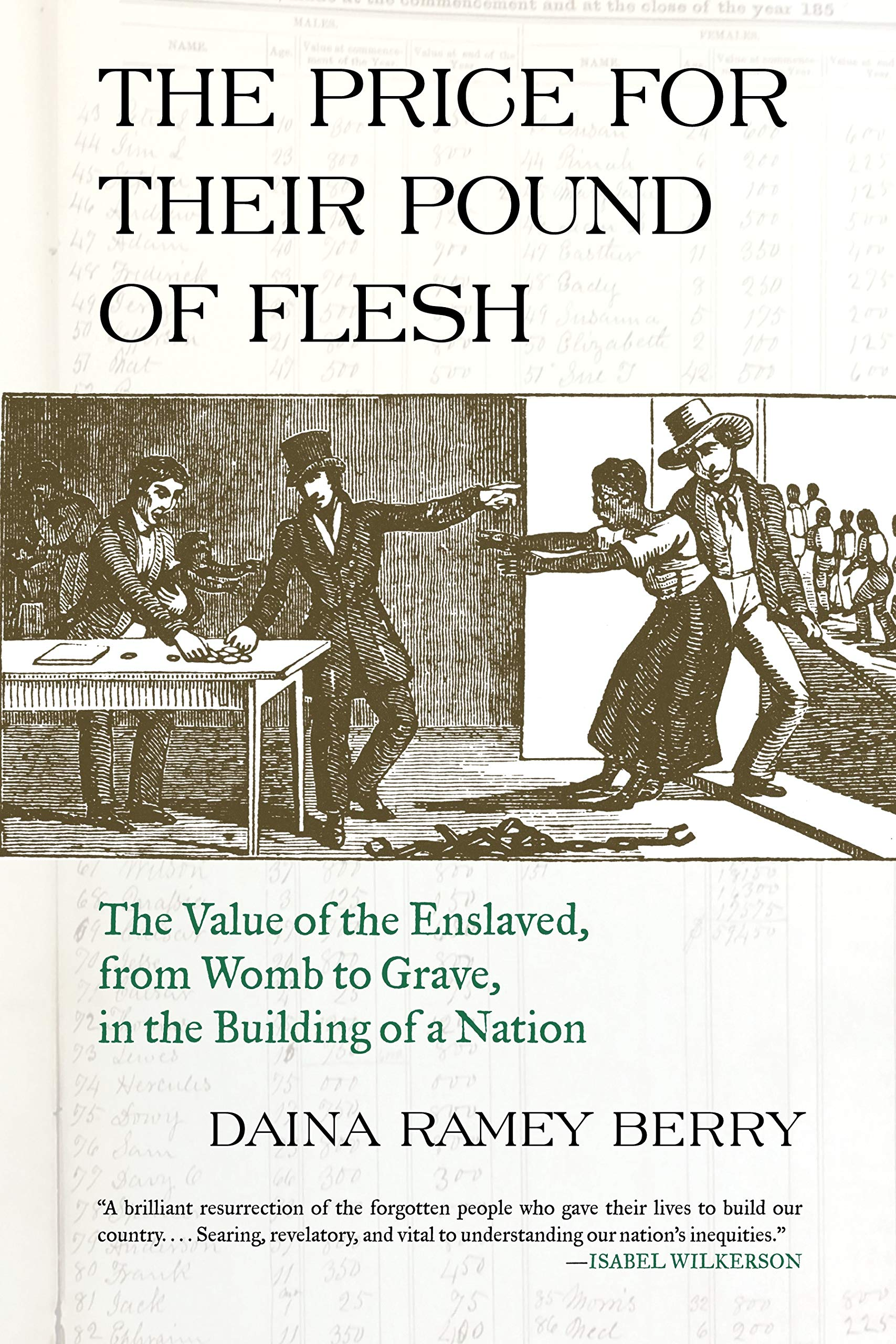 The Price for Their Pound of Flesh: The Value of the Enslaved, from Womb to  Grave, in the Building of a Nation: Daina Ramey Berry: 9780807047620: ...