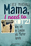 Mama, I need to kotz!: Was ich in London als Mutter lernte (German Edition)