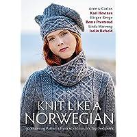 Knit Like a Norwegian: 30 Stunning Patterns from Scandinavia's Top Designers