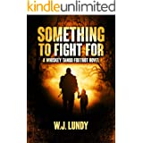 Something To Fight For: A Whiskey Tango Foxtrot Novel: Book 5
