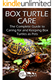 Box Turtle Care: The Complete Guide to Caring for and Keeping Box Turtles as Pets (Pet Care Expert Book 1)