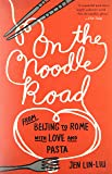 On the Noodle Road: From Beijing to Rome, with Love and Pasta
