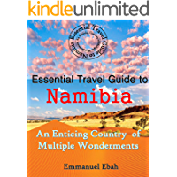 Essential Travel Guide to Namibia: An Enticing Country of Multiple Wonderments
