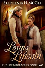 Losing Lincoln: A Civil War novel (The Liberator Series Book 2) Kindle Edition