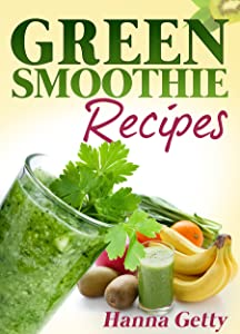 Green Smoothie Recipes: The Daily Diet Cleanse & Smoothie Recipes for Weight Loss Book