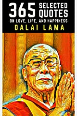 Dalai Lama: 365 Selected Quotes on Love, Life, and Happiness Kindle Edition