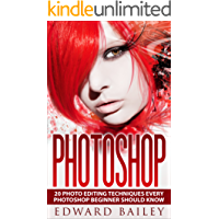 Photoshop: Absolute Beginners Guide:: The 20 Best Photo Editing Techniques Every PHOTOSHOP Beginner Should Know! (Cloud Computing - Adobe Photoshop - Darkroom & Processing - Graphic Design)