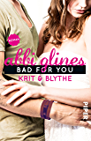 Bad For You – Krit und Blythe: Roman (Sea Breeze 7)
