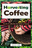 Harvesting Coffee: The Life of a Coffee Bean from Planting to Processing (I Know Coffee Book 1) (English Edition)