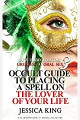 How to Become the Greatest at Oral Sex 3: Occult Guide to Placing a Spell on the Lover of your Life Kindle Edition
