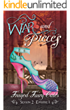 War and Pieces: Season 2, Episode 1 (Frayed Fairy Tales Book 4)