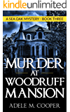 Murder at Woodruff Mansion (A Sea Oak Mystery - Book 3)