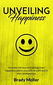 Unveiling Happiness: Discover the keys to creating happiness within yourself, at work and in your relationships