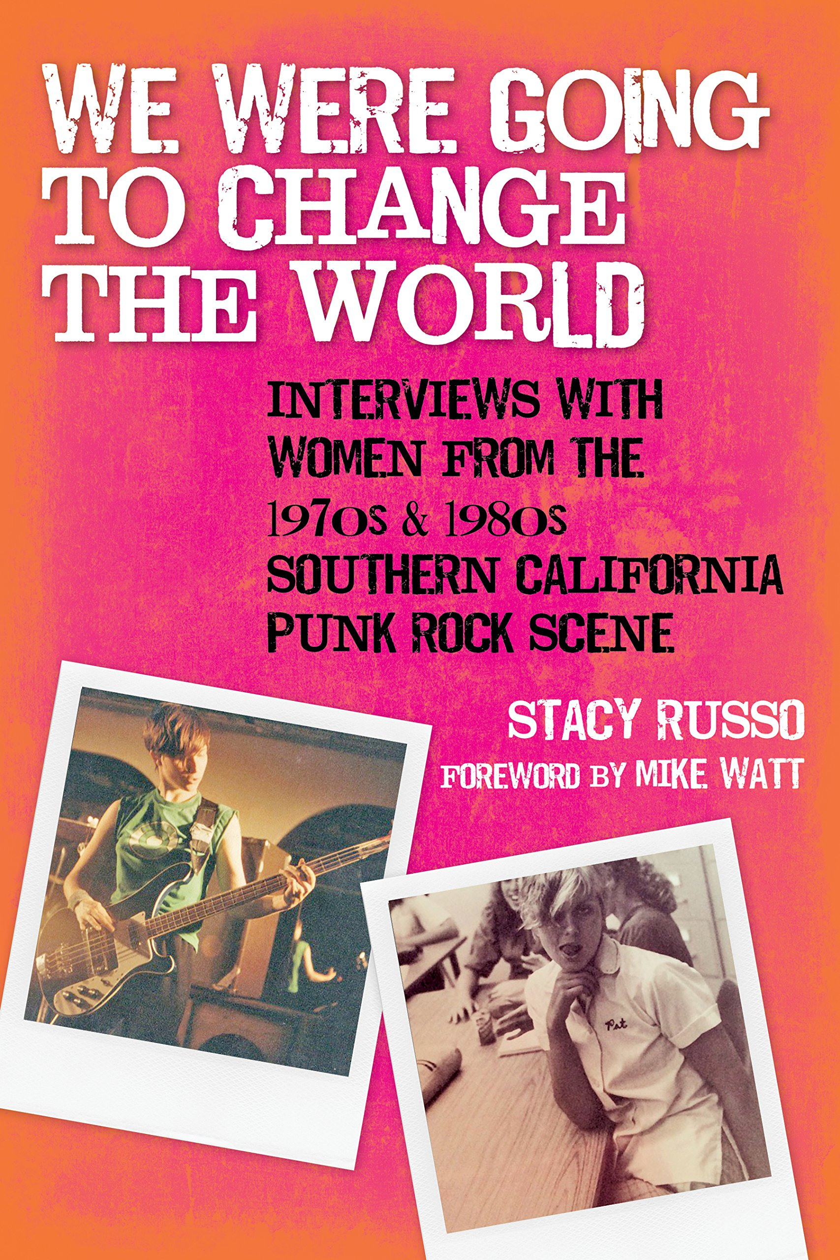 Read Online We Were Going to Change the World: Interviews with Women from the 1970s and 1980s Southern California Punk Rock Scene pdf