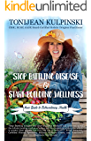 Stop Battling Disease and Start Building Wellness: Your Guide to Extraordinary Health
