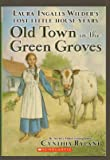Old Town in the Green Groves (Laura Ingalls Wilder's Lost Little House Years) (Laura Ingalls Wilder's Lost Little House Years)