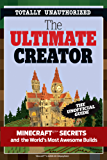 The Ultimate Creator: Minecraft®™ Secrets and the World's Most Awesome Builds