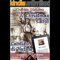 A Christmas Carol - Cantico di Natale: Bilingual parallel text - Bilingue con testo inglese a fronte: English - Italian / Inglese - Italiano (Dual Language Easy Reader Vol. 5) (Italian Edition)