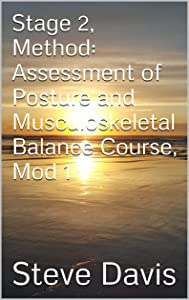 Stage 2, Method: Assessment of Posture and Musculoskeletal Balance Course, Mod 1 (Present Moment Program Book 18)