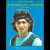 Il ritorno dal labirinto: Il passaggio di Gianluca dal labirinto della droga fino all'immensa spianata della libertà (Italian Edition)