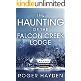 The Haunting of the Falcon Creek Lodge: A Riveting Haunted House Mystery (A Riveting Haunted House Mystery Series Book 21)