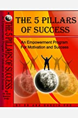 The 5 Pillars of Success: An Empowerment Program for Motivation & Success Kindle Edition