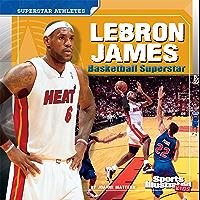 LeBron James: Basketball Superstar (Superstar Athletes)