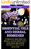 Essential Oils And Herbal Remedies: 25 Proven Recipes To Boost Your Immunity And Stay Healthy During The Cold Months